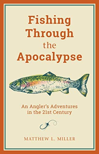 Fishing Through the Apocalypse: An Interview with Author MatthewMiller